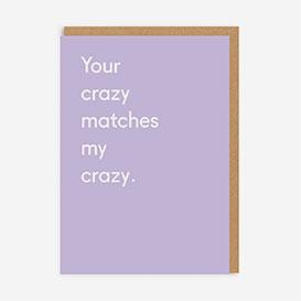 Your Crazy Matches My Crazy Greeting Card>     </noscript> </div>          <div class=