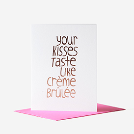 Your Kisses Taste Like Crème Brûlée Greeting Card>     </noscript> </div>          <div class=